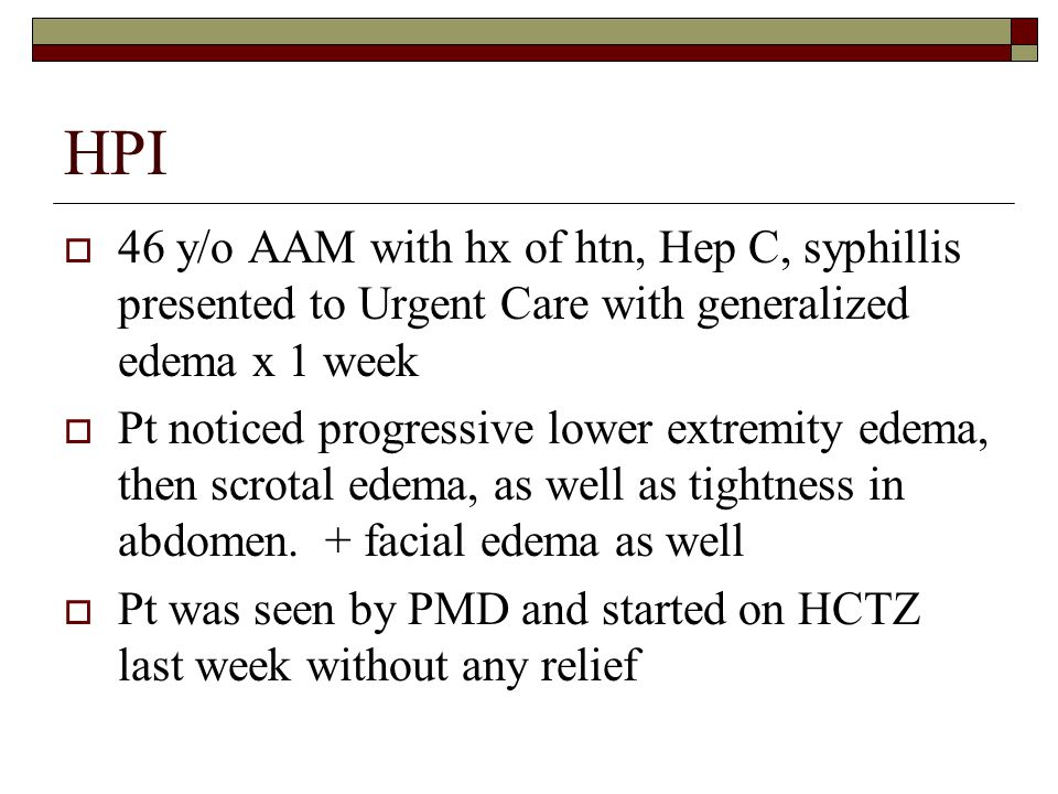 HPI 46 y/o AAM with hx of htn, Hep C, syphillis presented to Urgent Care with generalized edema x 1 week.