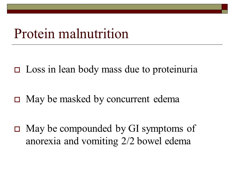 Protein malnutrition Loss in lean body mass due to proteinuria