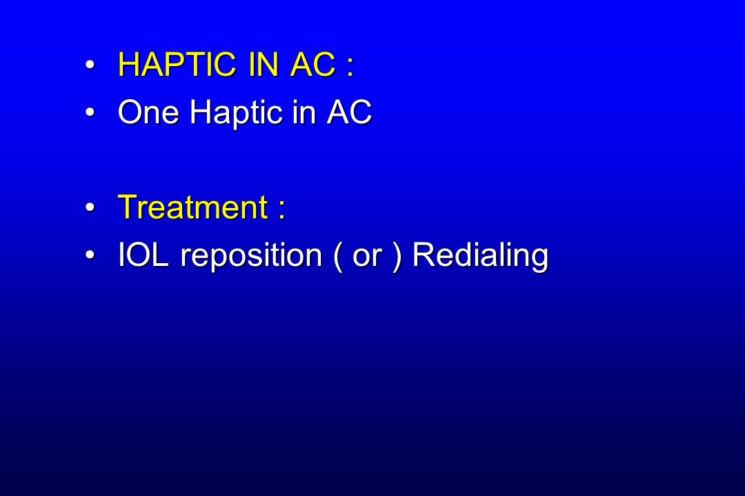 HAPTIC IN AC : One Haptic in AC Treatment : IOL reposition ( or ) Redialing