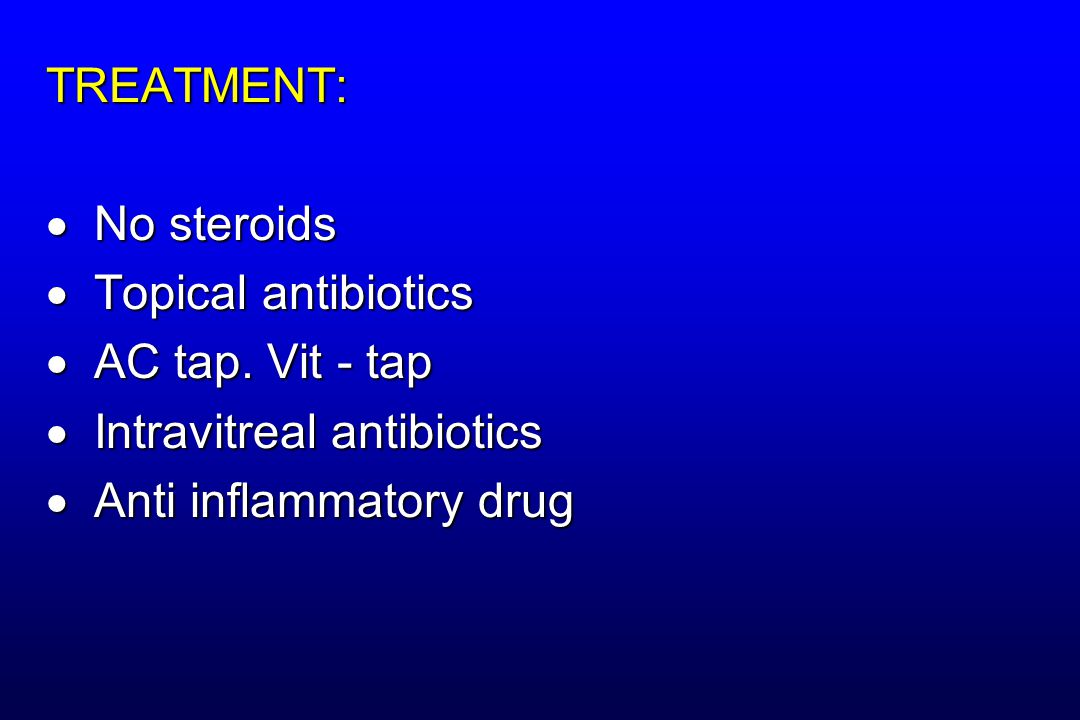TREATMENT: No steroids. Topical antibiotics. AC tap.