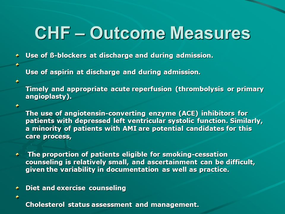 CHF – Outcome Measures Use of ß-blockers at discharge and during admission. Use of aspirin at discharge and during admission.