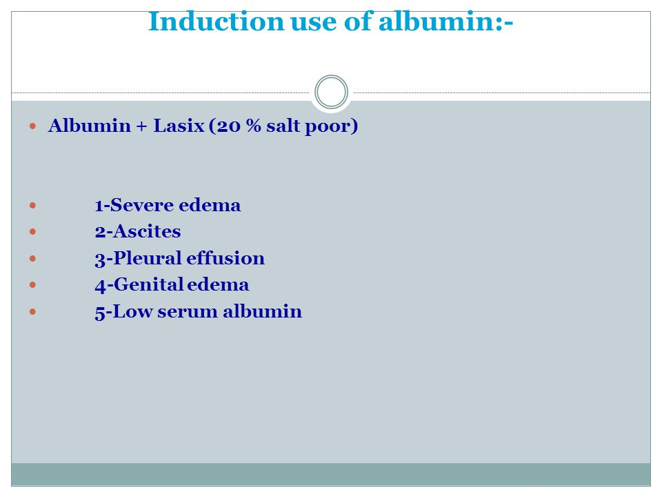 Induction use of albumin:-