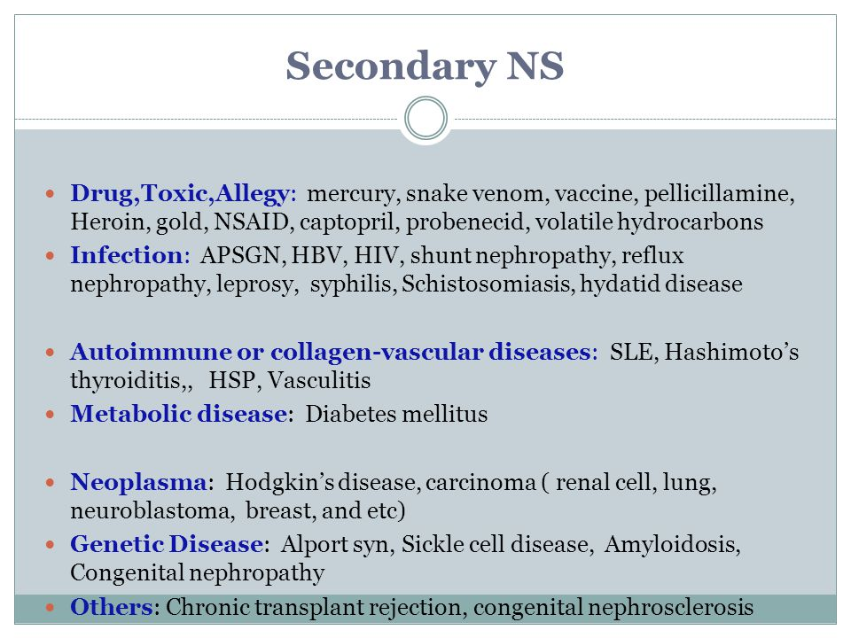 Secondary NS Drug,Toxic,Allegy: mercury, snake venom, vaccine, pellicillamine, Heroin, gold, NSAID, captopril, probenecid, volatile hydrocarbons.