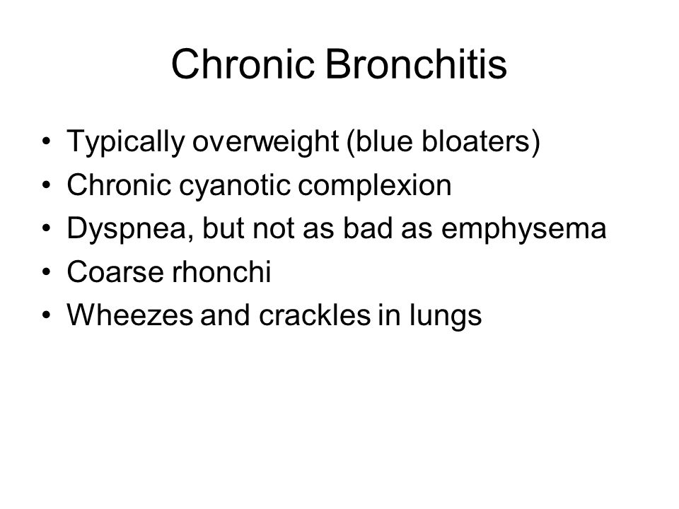 Chronic Bronchitis Typically overweight (blue bloaters)