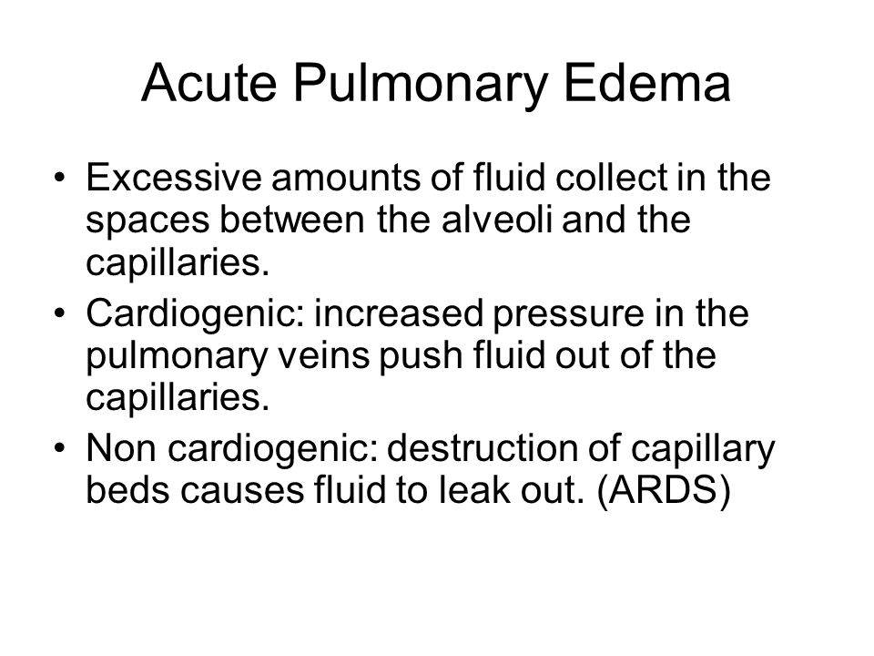 Acute Pulmonary Edema Excessive amounts of fluid collect in the spaces between the alveoli and the capillaries.