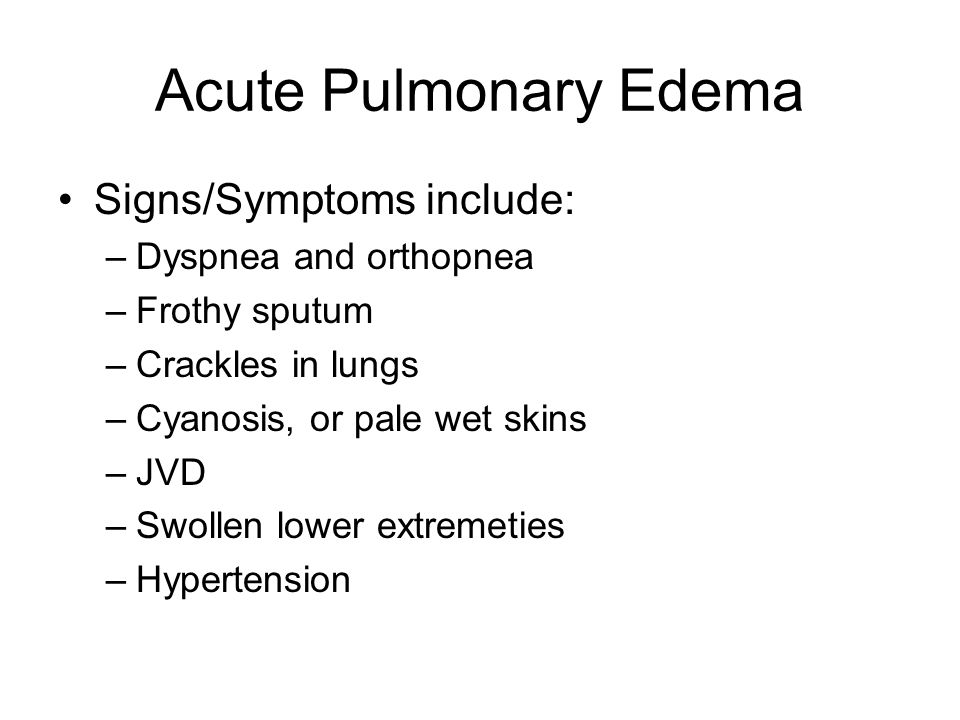 Acute Pulmonary Edema Signs/Symptoms include: Dyspnea and orthopnea