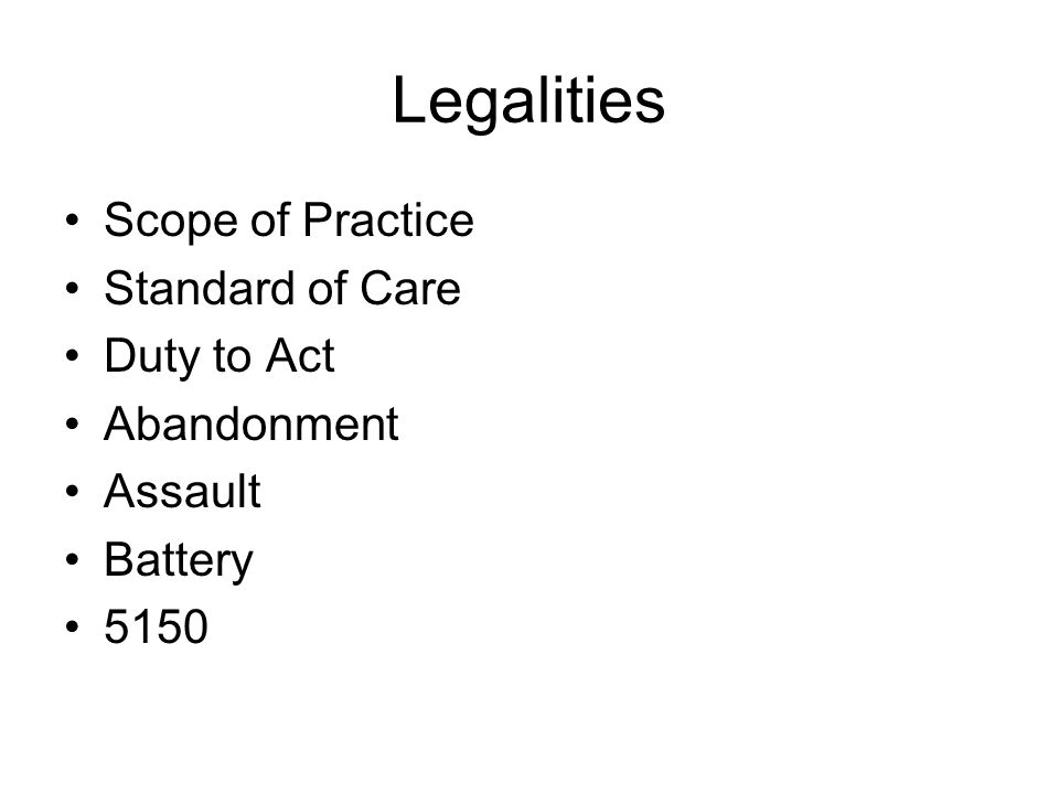 Legalities Scope of Practice Standard of Care Duty to Act Abandonment