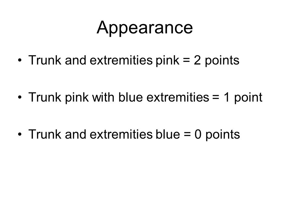 Appearance Trunk and extremities pink = 2 points