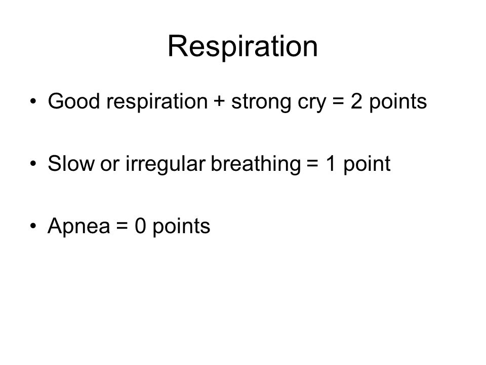 Respiration Good respiration + strong cry = 2 points