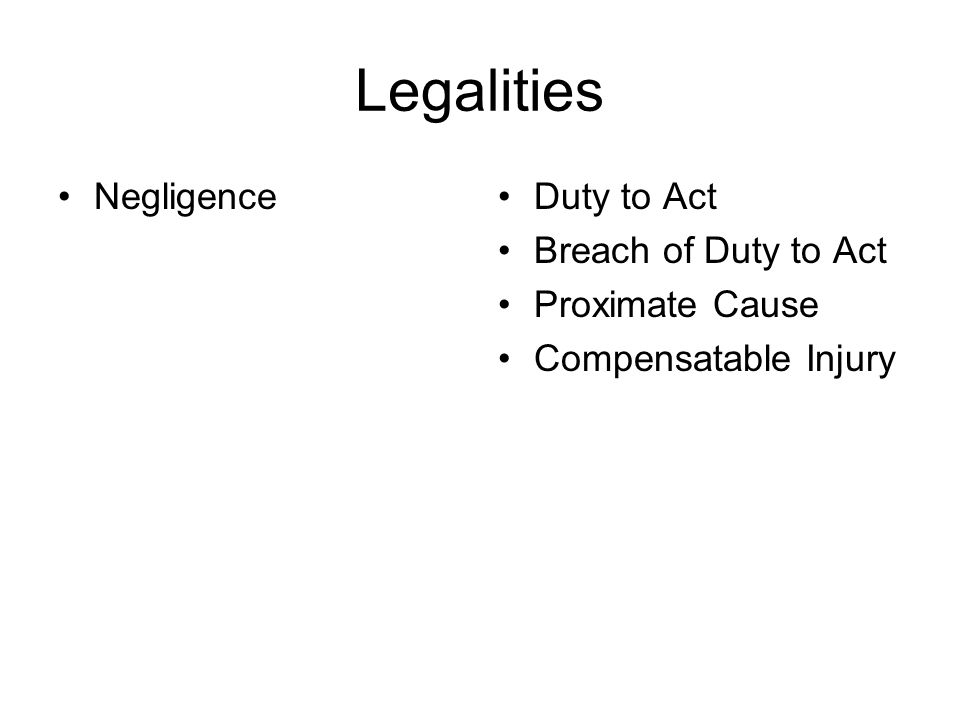 Legalities Negligence Duty to Act Breach of Duty to Act