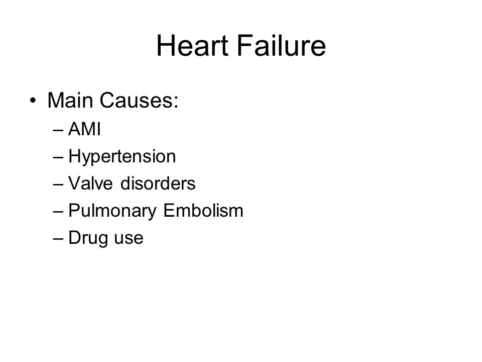 Heart Failure Main Causes: AMI Hypertension Valve disorders