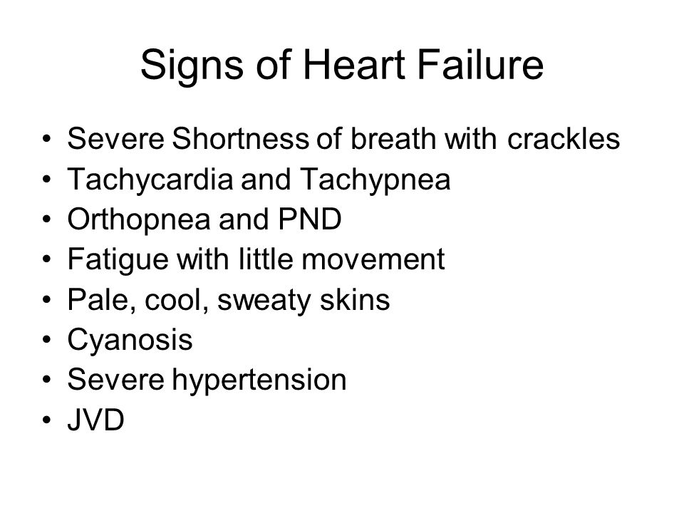 Signs of Heart Failure Severe Shortness of breath with crackles