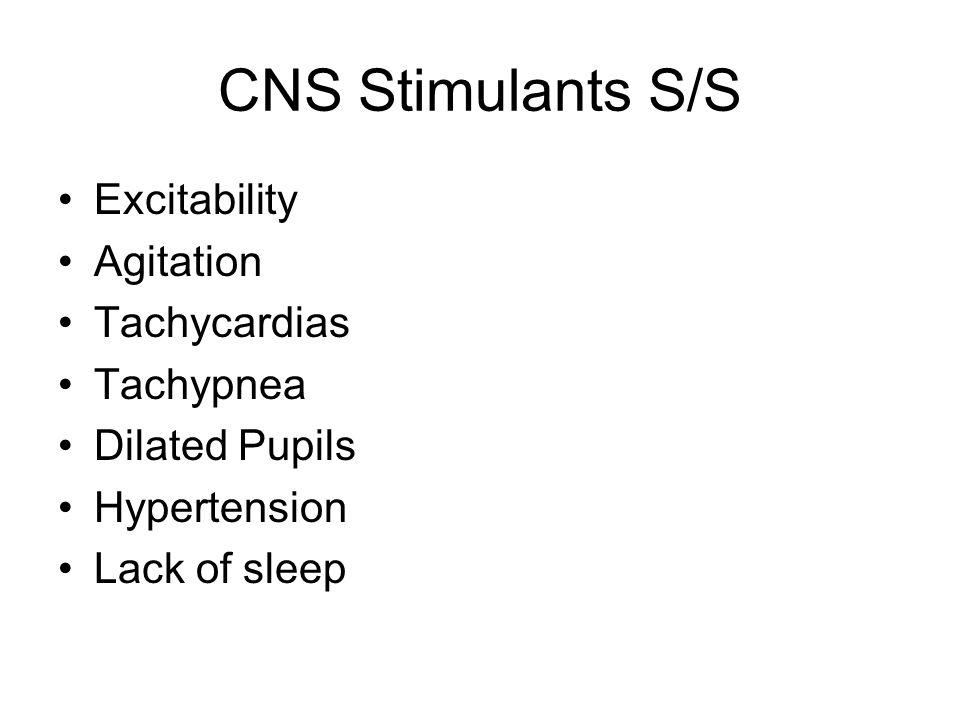 CNS Stimulants S/S Excitability Agitation Tachycardias Tachypnea
