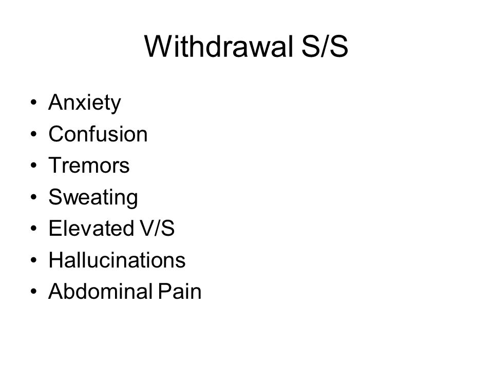 Withdrawal S/S Anxiety Confusion Tremors Sweating Elevated V/S
