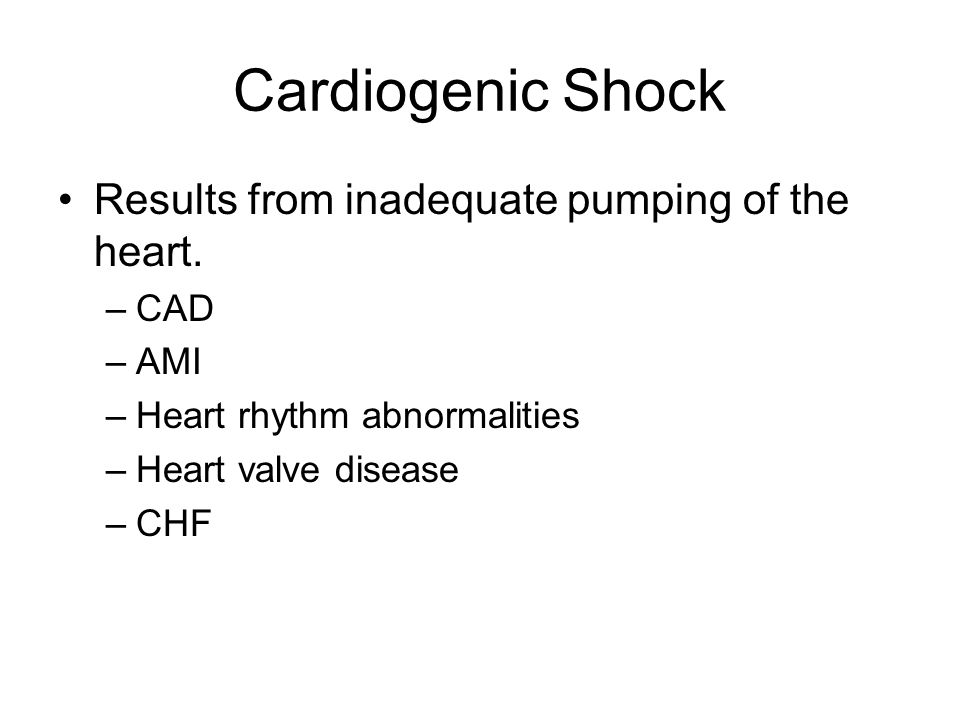 Cardiogenic Shock Results from inadequate pumping of the heart. CAD