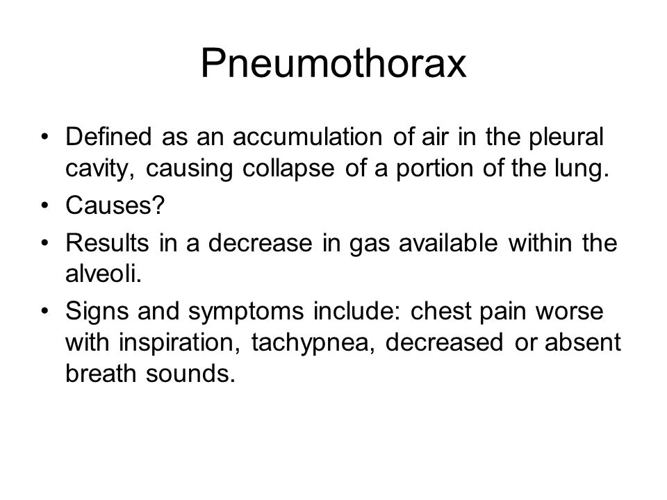 Pneumothorax Defined as an accumulation of air in the pleural cavity, causing collapse of a portion of the lung.