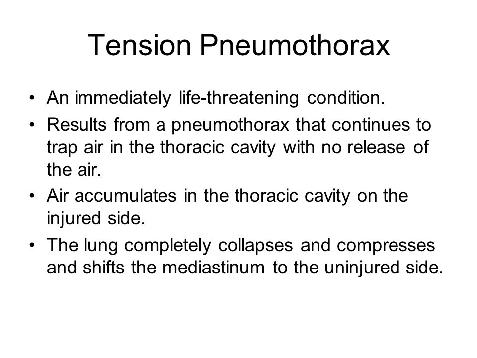 Tension Pneumothorax An immediately life-threatening condition.