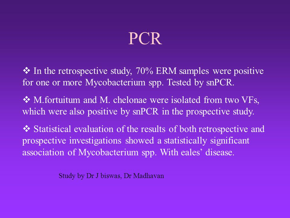 PCR In the retrospective study, 70% ERM samples were positive for one or more Mycobacterium spp. Tested by snPCR.