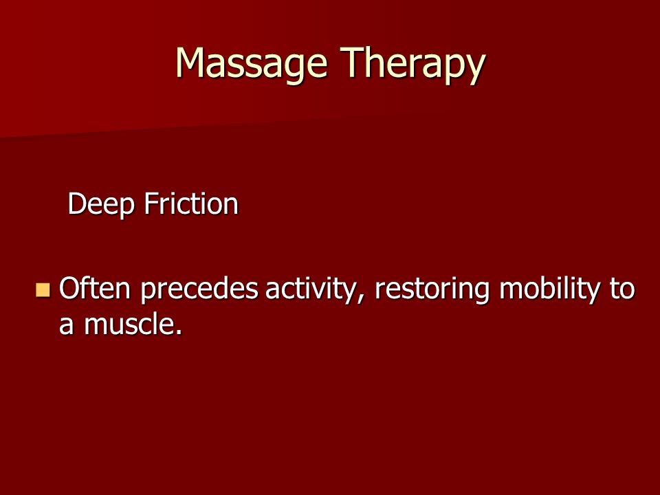Massage Therapy Deep Friction Often precedes activity, restoring mobility to a muscle.