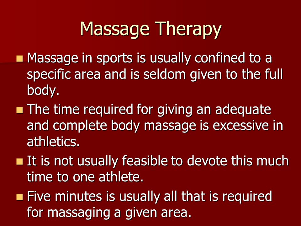 Massage Therapy Massage in sports is usually confined to a specific area and is seldom given to the full body.