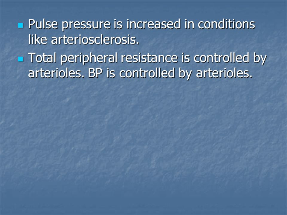 Pulse pressure is increased in conditions like arteriosclerosis.