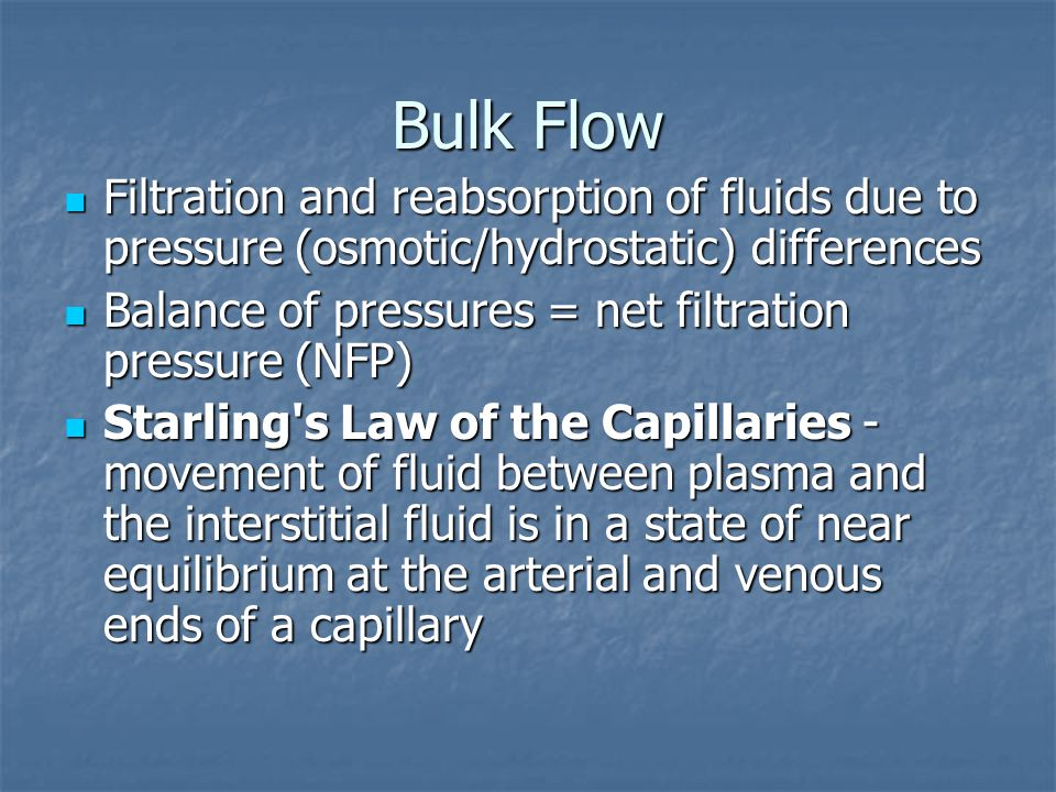 Bulk Flow Filtration and reabsorption of fluids due to pressure (osmotic/hydrostatic) differences.