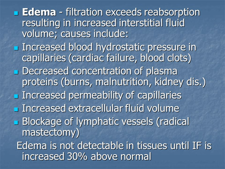 Edema - filtration exceeds reabsorption resulting in increased interstitial fluid volume; causes include: