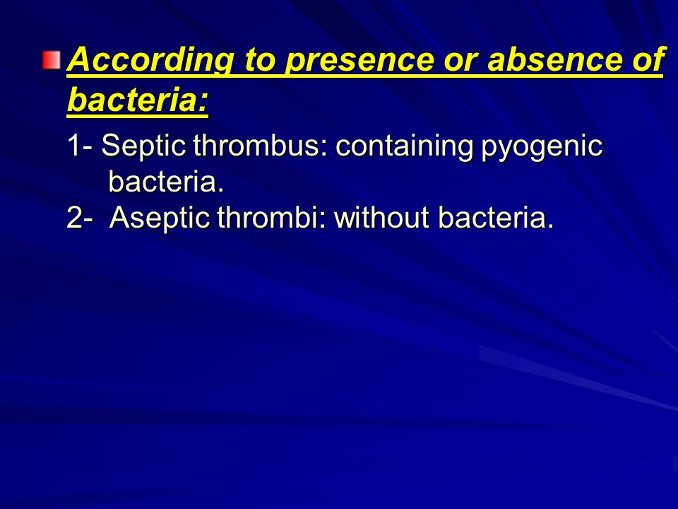 According to presence or absence of bacteria:
