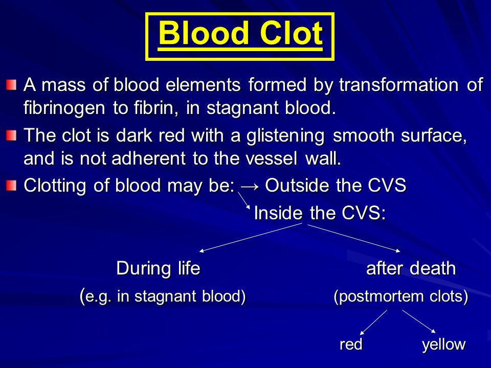 Blood Clot A mass of blood elements formed by transformation of fibrinogen to fibrin, in stagnant blood.