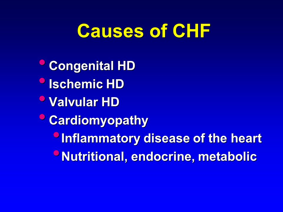 Causes of CHF Congenital HD Ischemic HD Valvular HD Cardiomyopathy