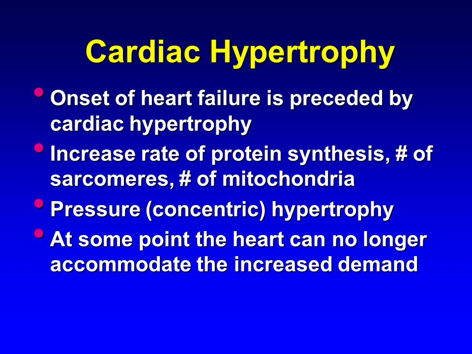 Cardiac Hypertrophy Onset of heart failure is preceded by cardiac hypertrophy.