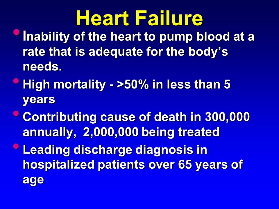 Heart Failure Inability of the heart to pump blood at a rate that is adequate for the body's needs.
