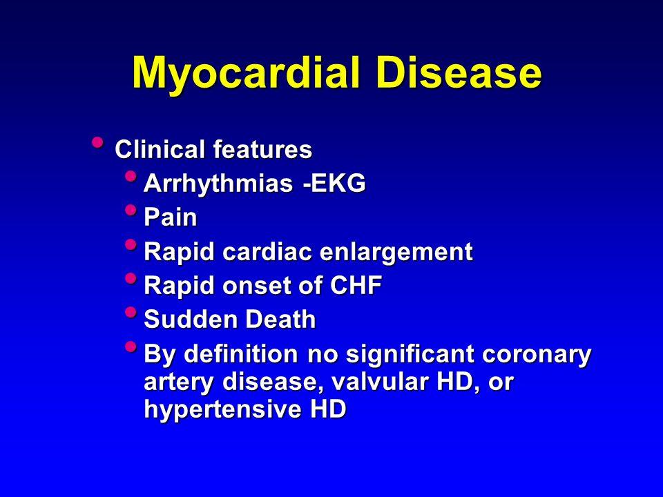 Myocardial Disease Clinical features Arrhythmias -EKG Pain