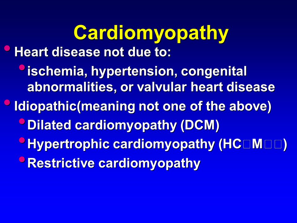 Cardiomyopathy Heart disease not due to:
