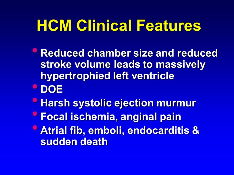 HCM Clinical Features Reduced chamber size and reduced stroke volume leads to massively hypertrophied left ventricle.