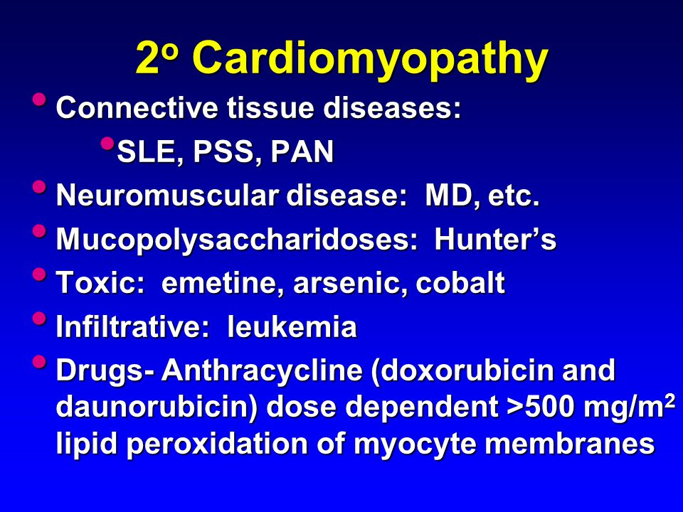 2o Cardiomyopathy Connective tissue diseases: SLE, PSS, PAN
