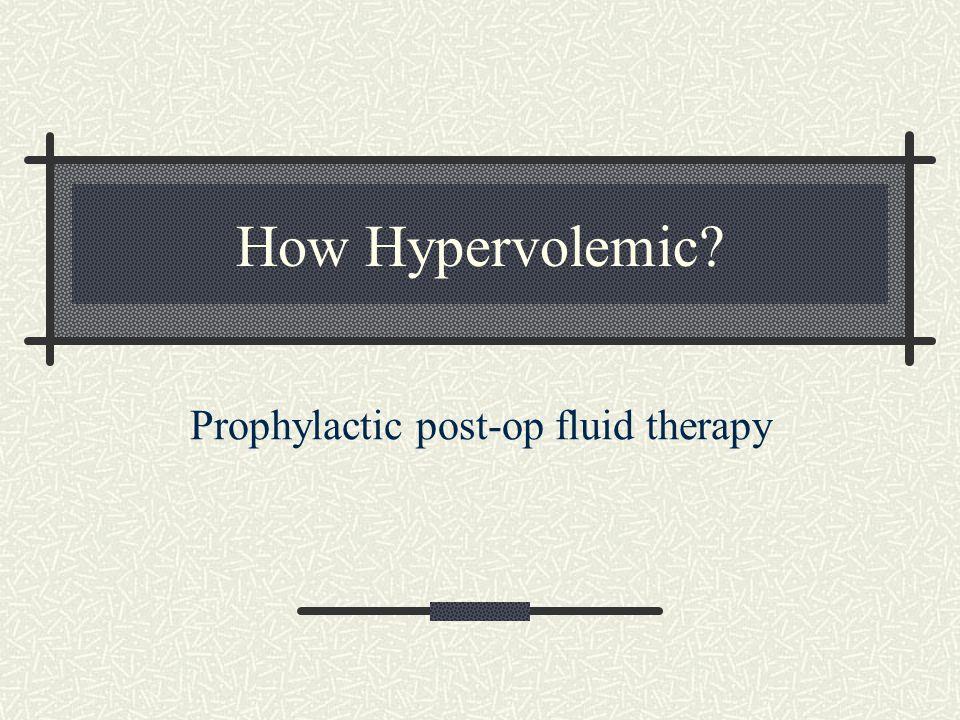 Prophylactic post-op fluid therapy
