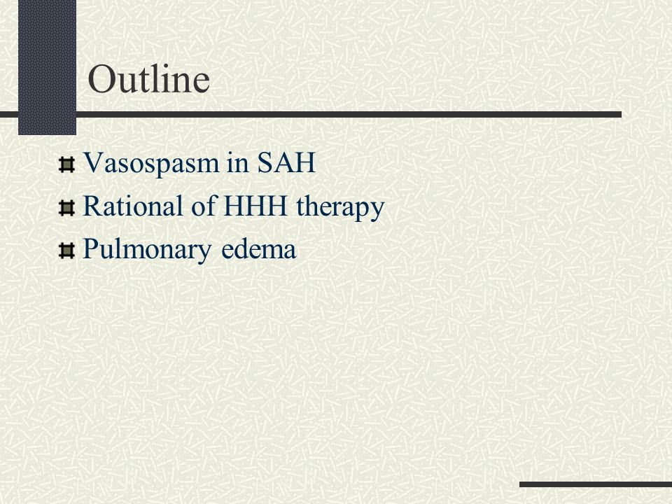 Outline Vasospasm in SAH Rational of HHH therapy Pulmonary edema