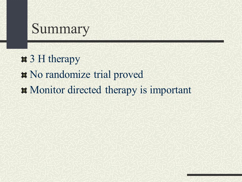 Summary 3 H therapy No randomize trial proved