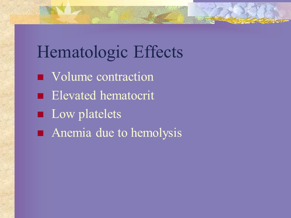 Hematologic Effects Volume contraction Elevated hematocrit