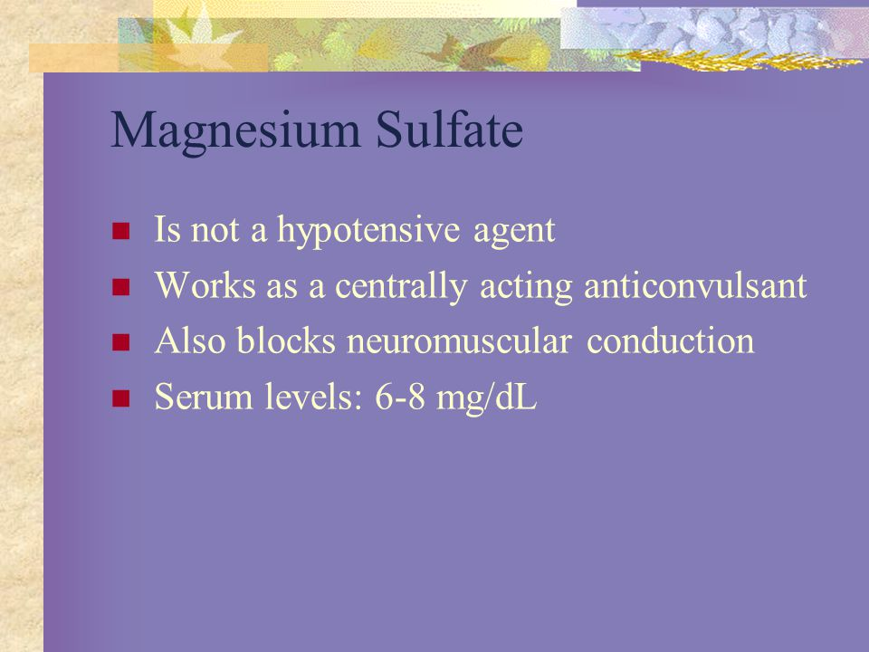 Magnesium Sulfate Is not a hypotensive agent