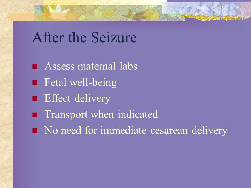 After the Seizure Assess maternal labs Fetal well-being