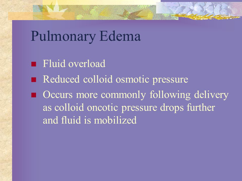 Pulmonary Edema Fluid overload Reduced colloid osmotic pressure