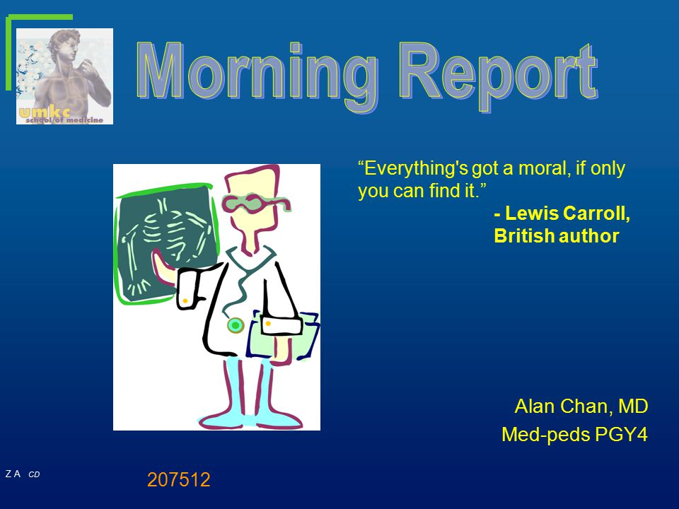 Morning Report Alan Chan, MD Med-peds PGY4