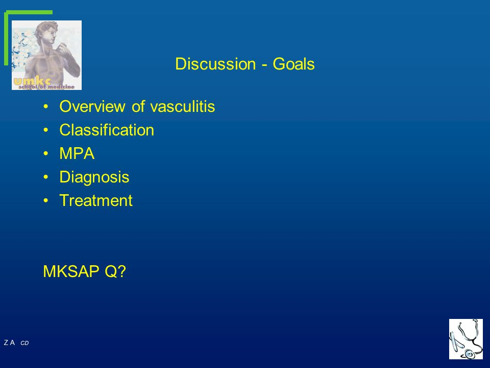 Discussion - Goals Overview of vasculitis Classification MPA Diagnosis