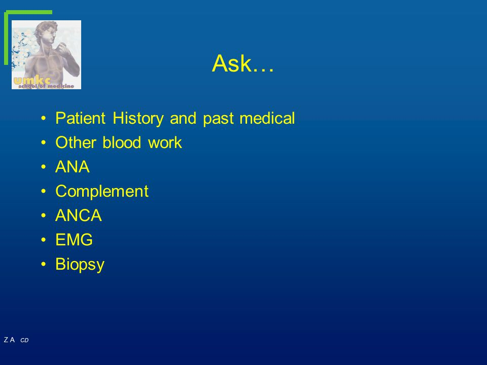 Ask… Patient History and past medical Other blood work ANA Complement