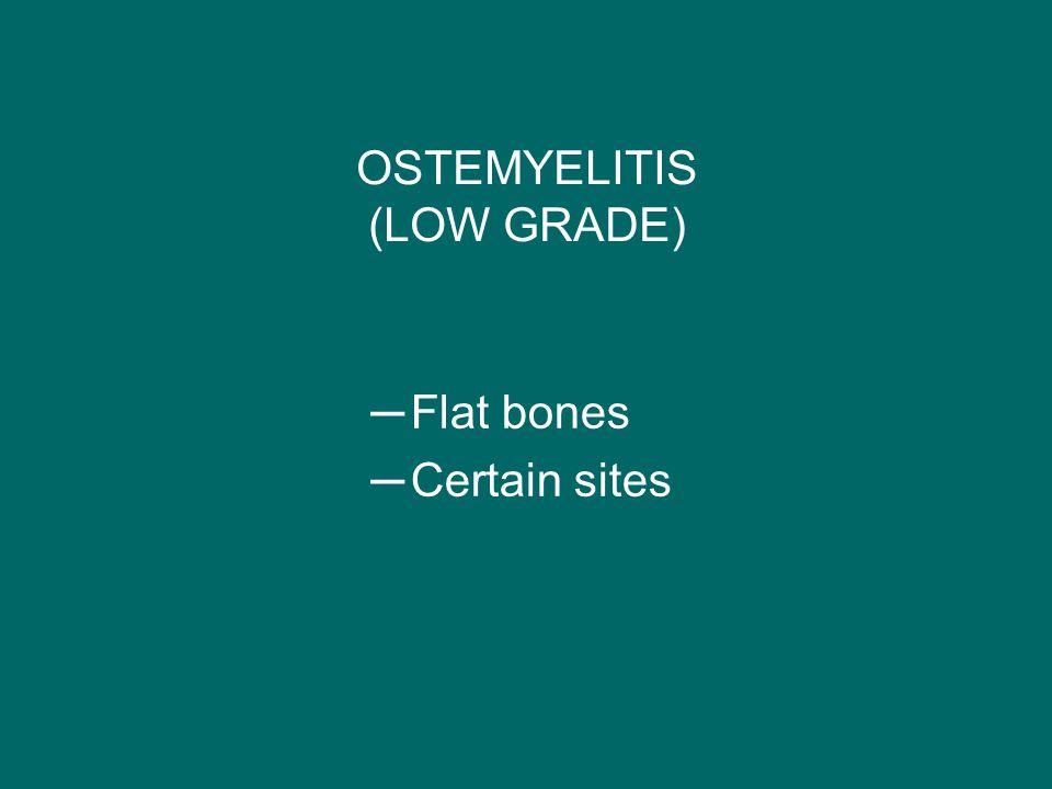 OSTEMYELITIS (LOW GRADE)