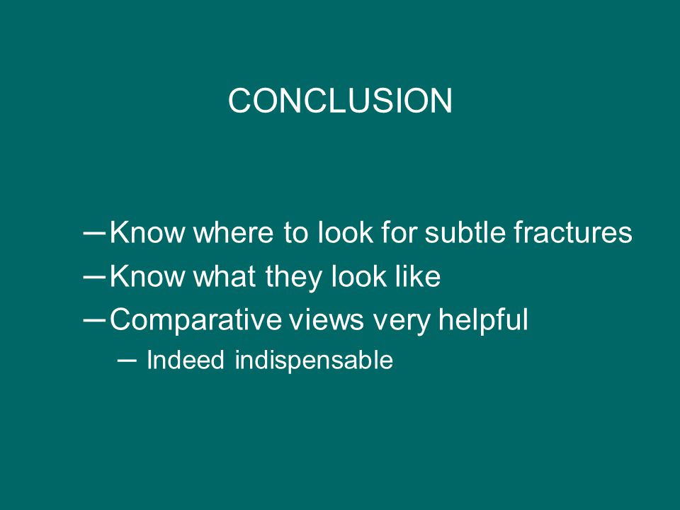 CONCLUSION Know where to look for subtle fractures