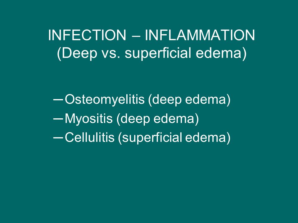 INFECTION – INFLAMMATION (Deep vs. superficial edema)