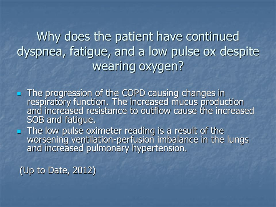 Why does the patient have continued dyspnea, fatigue, and a low pulse ox despite wearing oxygen